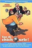 Fan de chichourle ! Dictionnaire des jurons de Provence