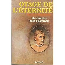 OTAGE DE L'ETERNITE. Mes années avec Pasternak