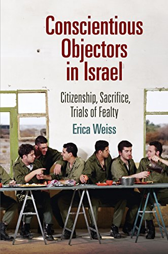 Conscientious Objectors in Israel: Citizenship, Sacrifice, Trials of Fealty (The Ethnography of Political Violence)