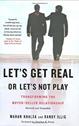 Let's Get Real or Let's Not Play: Transforming the Buyer/Seller Relationship by Mahan Khalsa (2008-10-30)