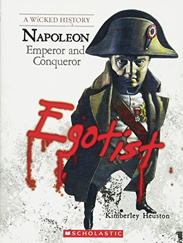 Napoleon: Emperor and Conqueror (A Wicked History)