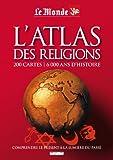 L'Atlas des religions : 200 cartes, 6000 ans d'histoire