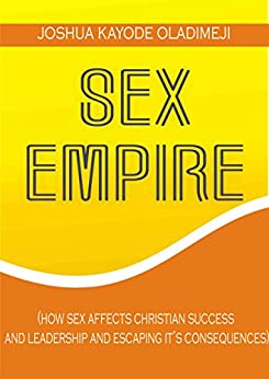 SEX EMPIRE: How sex affects christian success  and leadership and escaping it's consequences (English Edition) par [OLADIMEJI, JOSHUA  KAYODE]