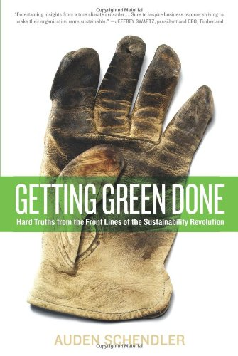 Getting Green Done: Hard Truths from the Front Lines of the Sustainability Revolution: Hard Truths and Real Solutions from the Front Lines of the Sustainability Revolution