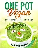 One Pot Vegan Zuckerfrei & zum Mitnehmen: Herzhaftlecker, Gesund und mit vielen Nährstoffen wie auch vielen proteinreichen Rezepten, für die ganze Familie geeignet