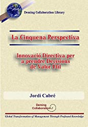 La Cinquena Perspectiva - Innovació Directiva per a prendre Decisions de Valor Útil (Deming Collaboration Library Book 1) (Catalan Edition)