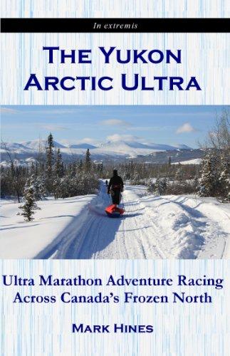 The Yukon Arctic Ultra: Ultra Marathon Adventure Racing Across Canada's Frozen North (In Extremis Book 3) (English Edition)