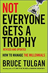 Not Everyone Gets A Trophy: How to Manage the Millennials Gebundene Ausgabe