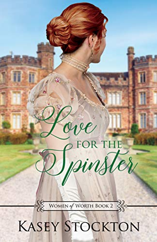 Love for the Spinster: A Regency Romance (Women of Worth Book 2) (English Edition)