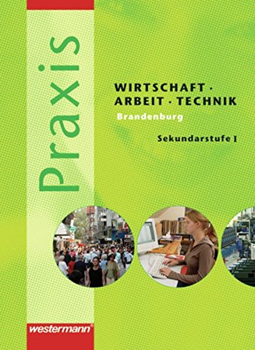 Praxis - WAT: Wirtschaft / Arbeit / Technik für das 7. - 10. Schuljahr in Brandenburg: Schülerband 7 - 10