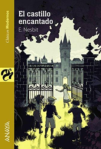 El castillo encantado (Literatura Juvenil (A Partir De 12 Años) - Clásicos Modernos) por E. Nesbit