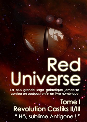 "The Red Universe Tome 1 Chapitre Spécial 2: Revolution Castiks ( II / III ) "" Hô, sublime Antigone "" (French Edition)"