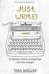 Just write!: Entfessele deine einzigartige Schreib-Magie