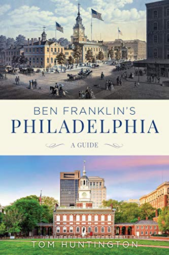 Ben Franklin's Philadelphia: A Guide (English Edition)