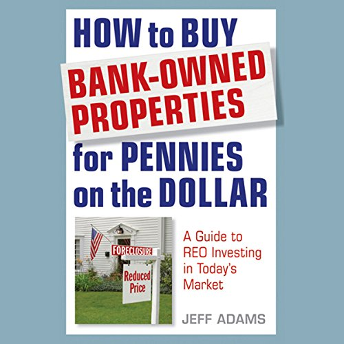 How to Buy Bank-Owned Properties for Pennies on the Dollar: A Guide to REO Investing in Today's Market  Audiolibri
