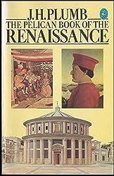 The Pelican Book of the Renaissance: With Essays By - Garrett Mattingly; Kenneth Clark; Ralph Roeder; J. Bronowski; Iris Origo; H.R. Trevor-Roper, Denis Mack Smith