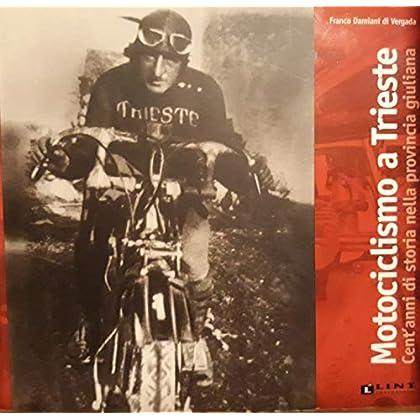 Motociclismo A Trieste. Cent'anni Di Storia Nella Provincia Giuliana