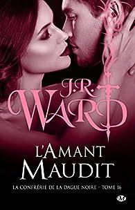 La confrérie de la Dague Noire de J.R. Ward avec le tome 16 L'amant maudit