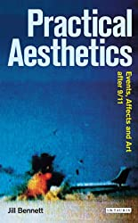 Practical Aesthetics: Events, Affects and Art After 9/11 (Radical Aesthetics Radical Art)