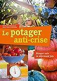 Le Potager anti-crise. Manger sain en dépensant peu