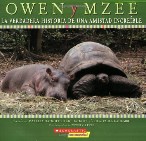 Owen Y Mzee/Owen and Mzee: La verdadera historia de una amistad increible/True Story of a Remarkable Friendship