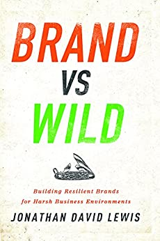 Brand vs. Wild: Building Resilient Brands for Harsh Business Environments by [Lewis, Jonathan David]