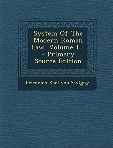 System of the Modern Roman Law, Volume 1... - Primary Source Edition