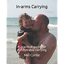In-arms Carrying: A practical guide for comfortable carrying (COLOUR VERSION)