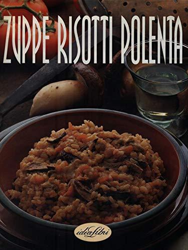 Zuppe, risotti, polenta. Ediz. illustrata