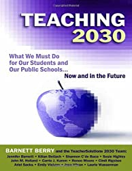Teaching 2030: What We Must Do for Our Students and Our Public Schools - Now and in the Future