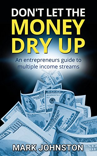 dont-let-the-money-dry-up-an-entrepreneurs-guide-to-multiple-income-streams-quit-your-job-work-from-