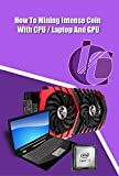 How To Mining Intense Coin With CPU / Laptop And GPU: Cryptonight CPU Mining (English Edition)