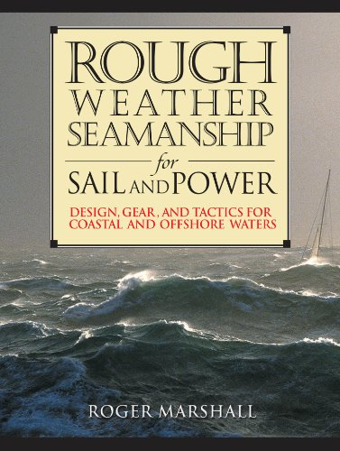Rough Weather Seamanship for Sail and Power: Design, Gear, and Tactics for Coastal and Offshore Waters (English Edition)