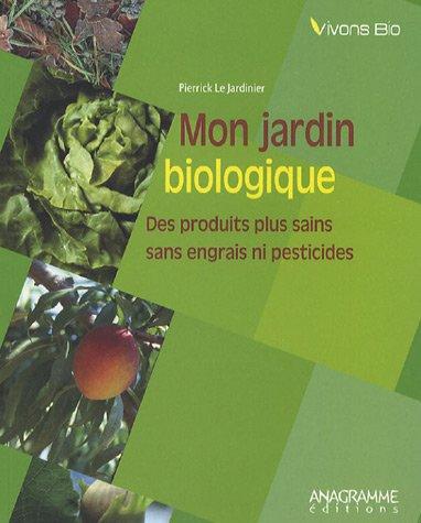 Mon jardin biologique par Pierrick Le Jardinier