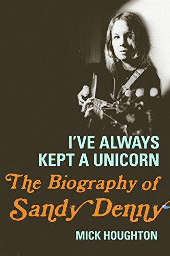 I've Always Kept a Unicorn: The Biography of Sandy Denny por Mick Houghton