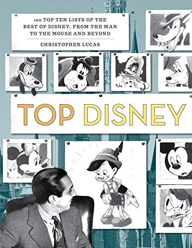 Top Disney: 100 Top Ten Lists of the Best of Disney, from the Man to the Mouse and Beyond (English Edition)