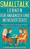 Smalltalk lernen für Anfänger und Introvertierte: So gelingt es dir im Beruf mit einer guten Rhetorik und Selbstvertrauen zum Experten zu werden! - Leonhard van Hofen