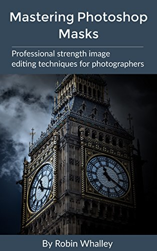 Mastering Photoshop Masks: Professional Strength Image Editing Techniques for Photographers (English Edition) por Robin Whalley