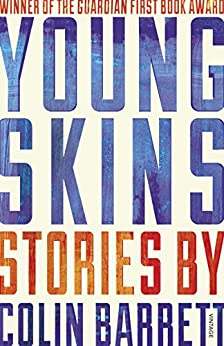 Young Skins: Winner of the Guardian First Book Award 2014 by [Barrett, Colin]
