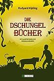 Die Dschungelbücher (Das Dschungelbuch + Das neue Dschungelbuch): mit Illustrationen der Originalausgaben - Rudyard Kipling