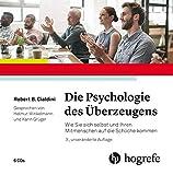 Die Psychologie des Überzeugens - Hörbuch: Wie Sie sich selbst und Ihren Mitmenschen auf die Schliche kommen - Robert B. Cialdini