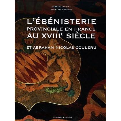 L' Ébénisterie provinciale en France au XVIIIe siècle: Et Abraham Nicolas Couleru