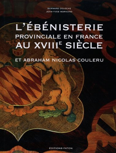 L'bnisterie provinciale en France au XVIIIe sicle : Et Abraham Nicolas Couleru