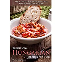 Traditional Hungarian Recipes for Two: Enjoy a Taste of Hungary with These Easy and Flavourful Recipes (English Edition)