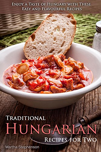 traditional-hungarian-recipes-for-two-enjoy-a-taste-of-hungary-with-these-easy-and-flavourful-recipe