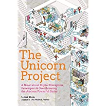 The Unicorn Project: A Novel about Digital Disruption, Redshirts, and Overthrowing the Ancient Powerful Order