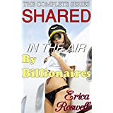 Shared in the Air by Billionaires: The Complete Series Bundle (6 Stories in 1): Box Set Collection (BBW, Fertile, Taboo, Older Man Younger Woman, CMNF, ... Gang MMF Bisexual Menage) (English Edition)