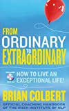 From Ordinary to Extraordinary: How to Live an Exceptional Life by Brian Colbert (2012-12-21)