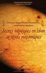 Secrets initiatiques en Islam et rituels maçonniques : Druzes, Ismaéliens, Alaouites, confréries soufies