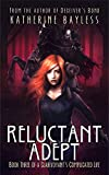 Reluctant Adept (A Clairvoyant's Complicated Life Book 3)